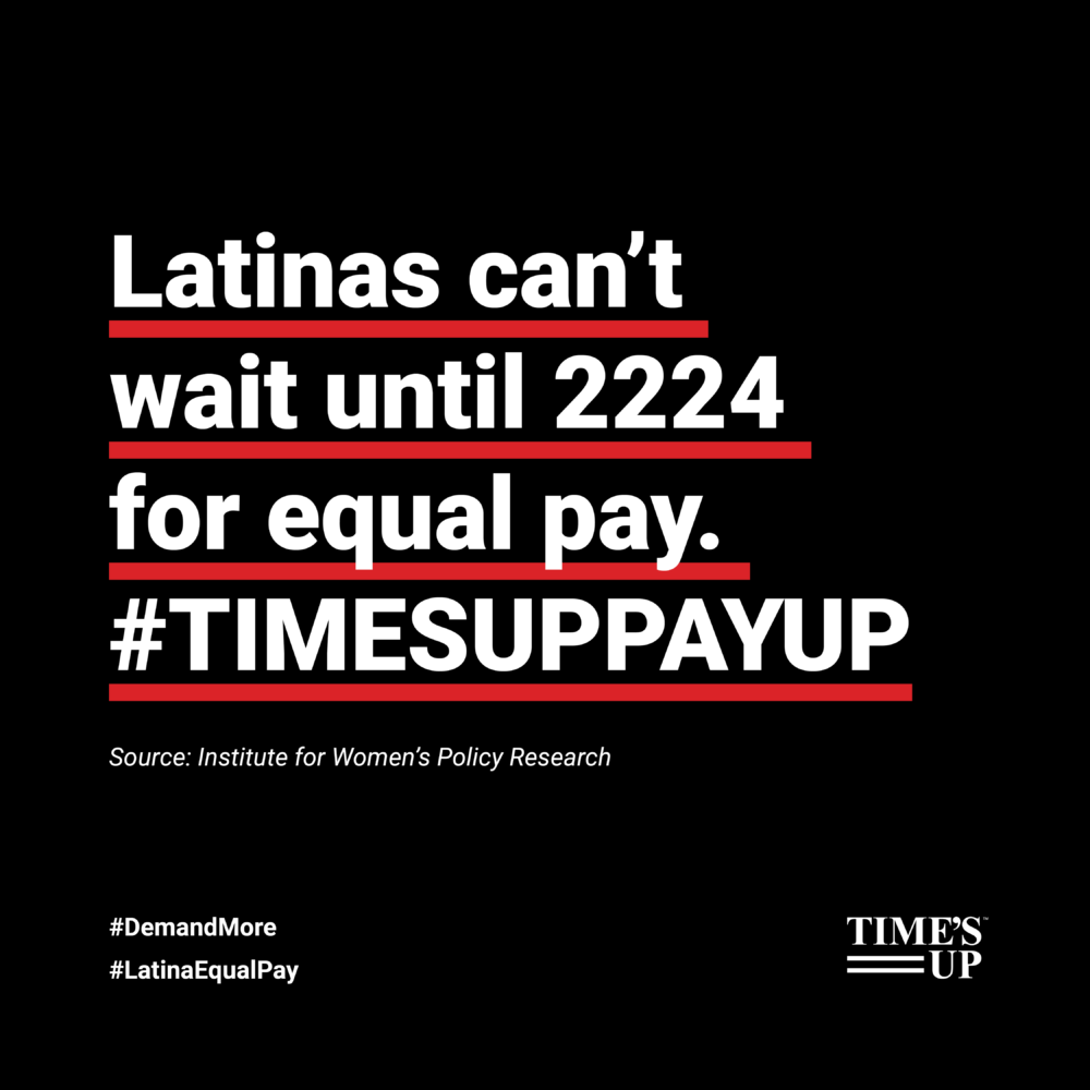 Latinas can't wait until 224 for equal pay. #TIMESUPPAYUP